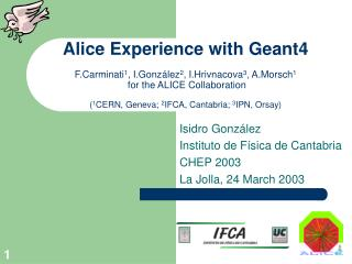 Alice Experience with Geant4  F.Carminati1, I.Gonz lez2, I.Hrivnacova3, A.Morsch1  for the ALICE Collaboration  1CERN, G