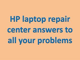 HP laptop repair center answers to all your problems