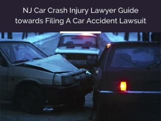NJ Car Crash Injury Lawyer Guide towards Filing A Car Accident Lawsuit