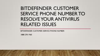 Bitdefender Customer Service Phone Number to Resolve Your Antivirus Related Issues- Free PPT