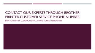 Contact Our Experts Through Brother Printer Customer Service Phone Number- Free PPT