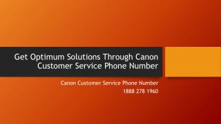 Get Optimum Solutions Through Canon Customer Service Phone Number- Free PPT