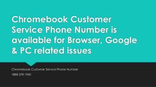 Chromebook Customer Service Phone Number is available for help- Free PPT