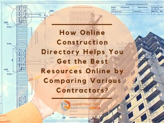 List the Points To Get the Best Resources Online by Comparing Various Contractors In Online Construction Directory.