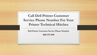 Call Dell Printer Customer Service Phone Number For Your Printer Technical Hitches- Free PPT