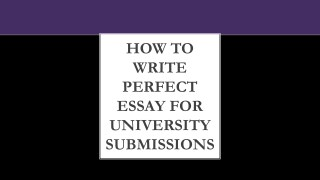 How to write perfect essay for University submissions?