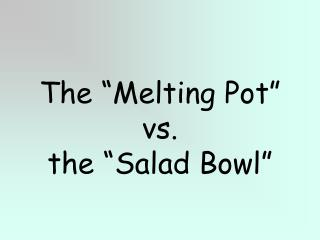 "The ""Melting Pot"" vs.  the ""Salad Bowl"""