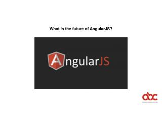 What is the future of AngularJS?