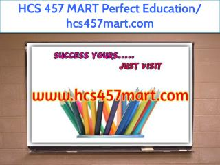 HCS 457 MART Perfect Education/ hcs457mart.com