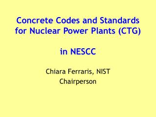 Concrete Codes and Standards  for Nuclear Power Plants (CTG) in NESCC