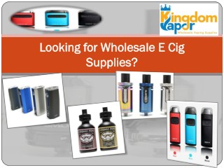 Looking for Wholesale E Cig Supplies?
