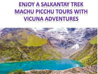 Enjoy a Salkantay Trek Machu Picchu Tours with Vicuna Adventures