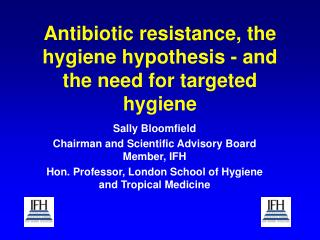 Antibiotic resistance, the hygiene hypothesis - and the need for targeted hygiene