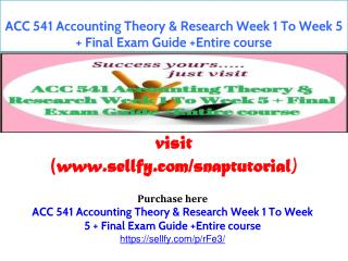 ACC 541 Accounting Theory & Research Week 1 To Week 5   Final Exam Guide  Entire course
