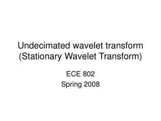 Undecimated wavelet transform (Stationary Wavelet Transform)