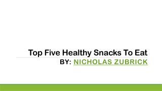 Top Healthy Snacks by Nicholas Zubrick