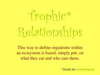 Trophic* Relationships