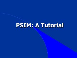 PSIM: A Tutorial