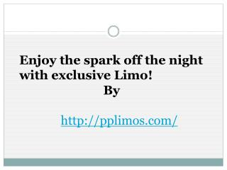 Enjoy the spark off the night with exclusive Limo!