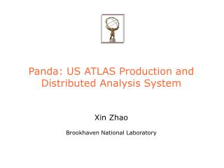 Panda: US ATLAS Production and Distributed Analysis System Xin Zhao Brookhaven National Laboratory