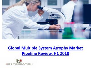 Global Multiple System Atrophy Market Pipeline Review, H1 2018