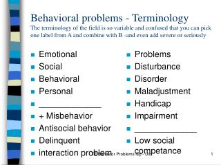 Emotional Social Behavioral Personal _____________ + Misbehavior Antisocial behavior Delinquent interaction problem