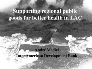 Supporting regional public goods for better health in LAC