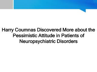 Harry Coumnas Discovered More about the Pessimistic Attitude in Patients of Neuropsychiatric Disorders