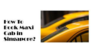 The easiest way to book Maxi Cab in Singapore.