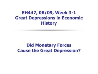 EH447, 08/09, Week 3-1  Great Depressions in Economic History