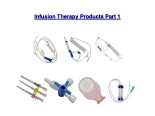 Infusion Therapy Products Part 1
