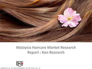 Malaysia Haircare Market Research Report, Analysis, Opportunities, Forecast, Applications, Leading Players : Ken Researc