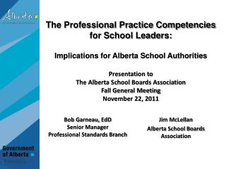 Bob Garneau,  EdD Senior Manager Professional Standards  Branch Jim McLellan Alberta School Boards Association