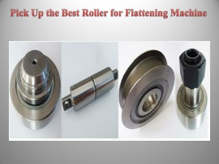 Pick Up the Best Roller for Flattening Machine