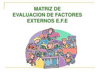 MATRIZ DE  EVALUACION DE FACTORES EXTERNOS E.F.E