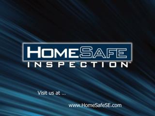 Visit us at … www.HomeSafeSE.com
