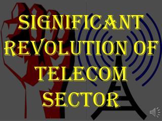 Significant Revolution of Telecom Sector