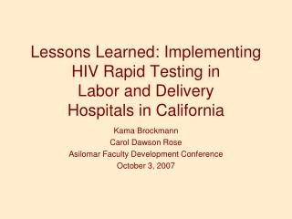 Lessons Learned: Implementing HIV Rapid Testing in  Labor and Delivery  Hospitals in California