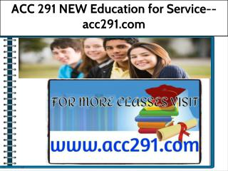 ACC 291 NEW Education for Service--acc291.com
