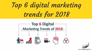 Top 6 digital marketing trends for 2018
