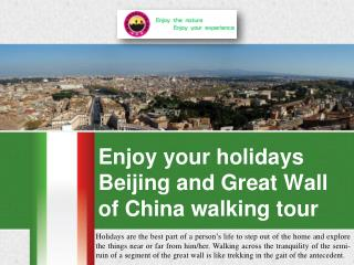 Enjoy your holidays Beijing and Great Wall of China walking tour