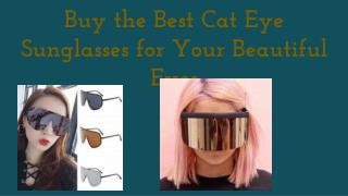 Buy the Best Cat Eye Sunglasses for Your Beautiful Eyes