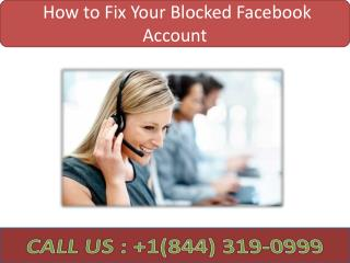How to Fix Your Blocked Facebook  Account | Call 1-844-319-0999