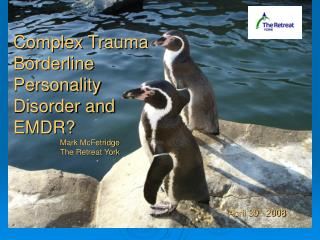 Complex Trauma Borderline Personality Disorder and EMDR? Mark McFetridge The Retreat York