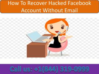 How To Recover Hacked Facebook Account Without Email | Call 1-844-319-0999 |