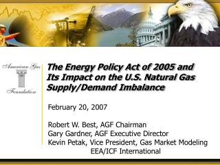 February 20, 2007  Robert W. Best, AGF Chairman Gary Gardner, AGF Executive Director  Kevin Petak, Vice President, Gas M