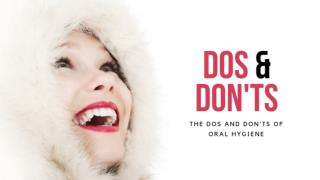 The Dos and Don'ts of Oral Hygiene