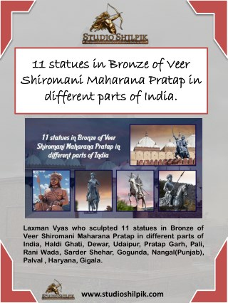 11 statues in Bronze of Veer Shiromani Maharana Pratap in different parts of India.