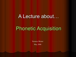 A Lecture about… Phonetic Acquisition