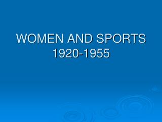 WOMEN AND SPORTS 1920-1955
